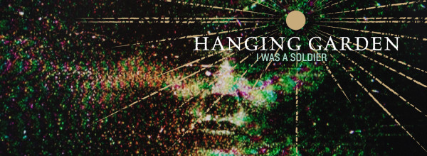 Hanging Garden Release I Was A Soldier EP